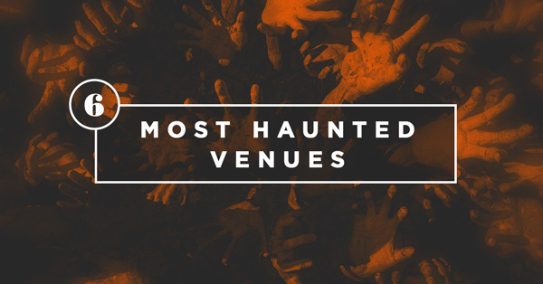 6 Most Haunted Venues in the World
